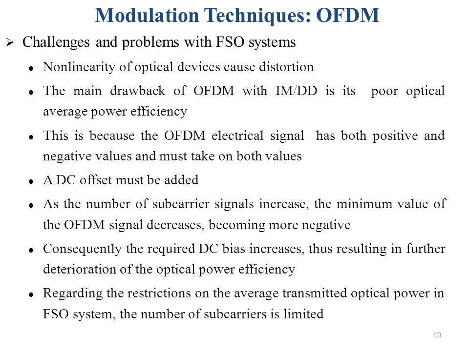 40 Challenges and problems with FSO systems Nonlinearity of optical devices cause distortion The main drawback of OFDM with IM/DD is its poor optical