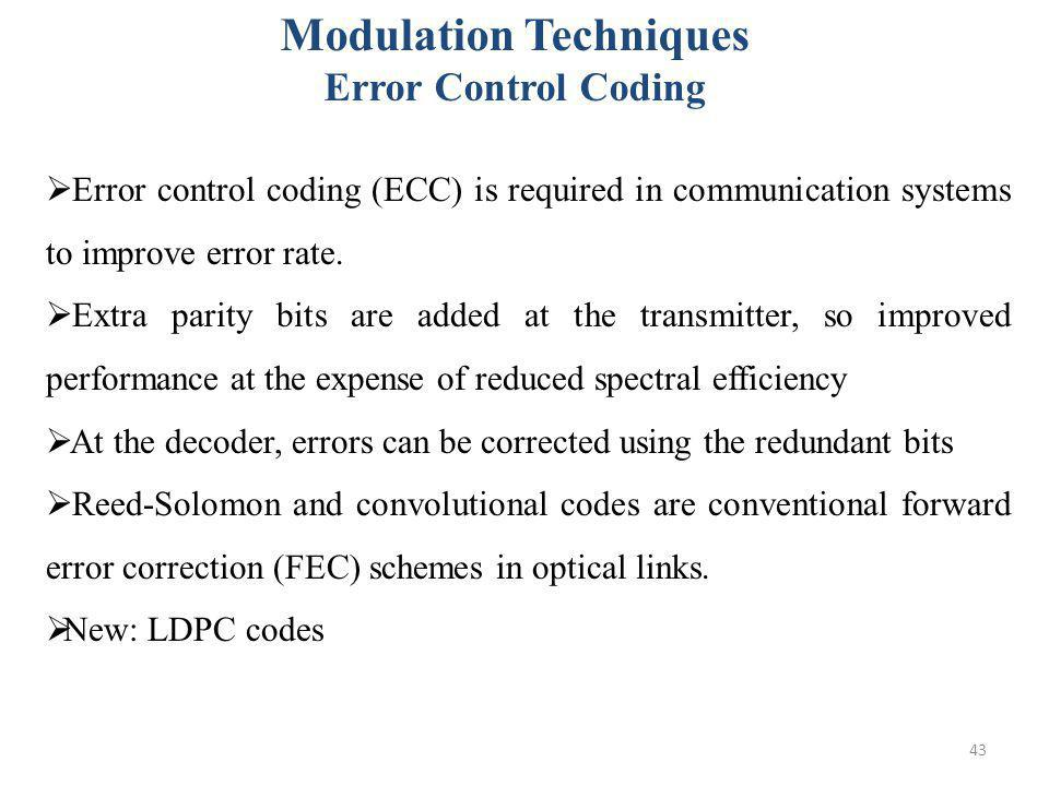 43 Error control coding (ECC) is required in communication systems to improve error rate. Extra parity bits are added at the transmitter, so improved