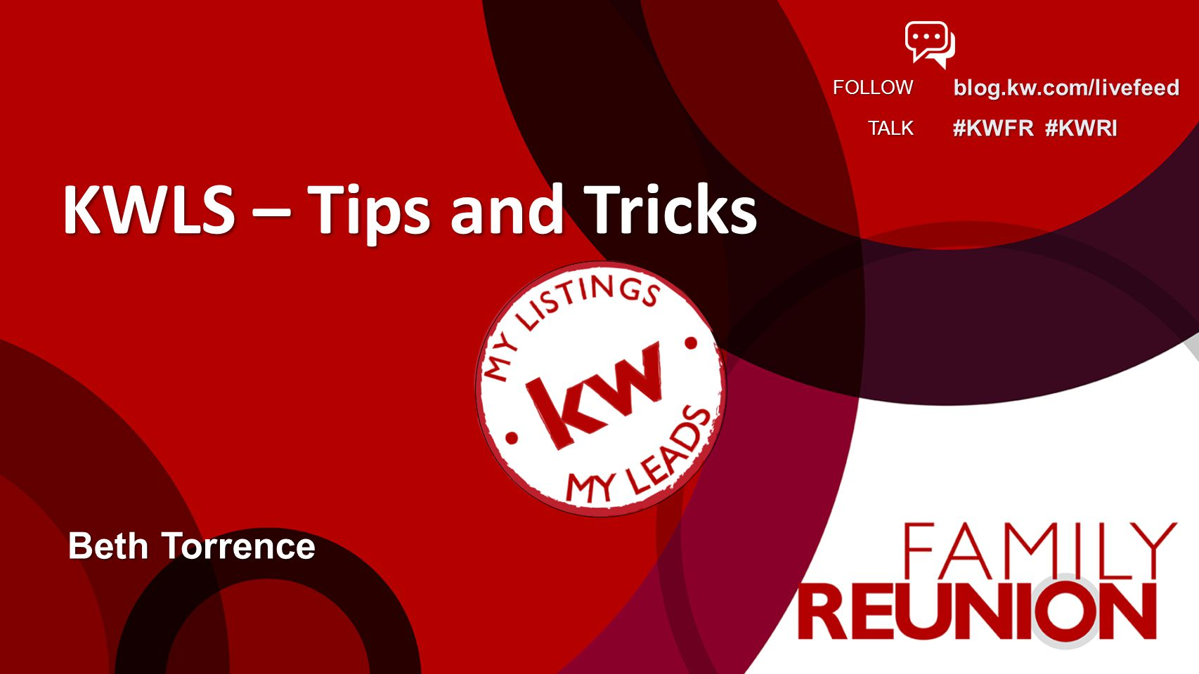 blog.kw.com/livefeed #KWFR #KWRI FOLLOW TALK KWLS – Tips and Tricks Beth Torrence