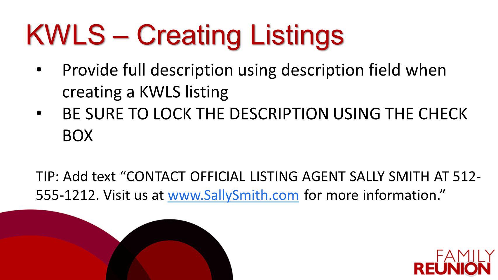 KWLS – Creating Listings Provide full description using description field when creating a KWLS listing BE SURE TO LOCK THE DESCRIPTION USING THE CHECK