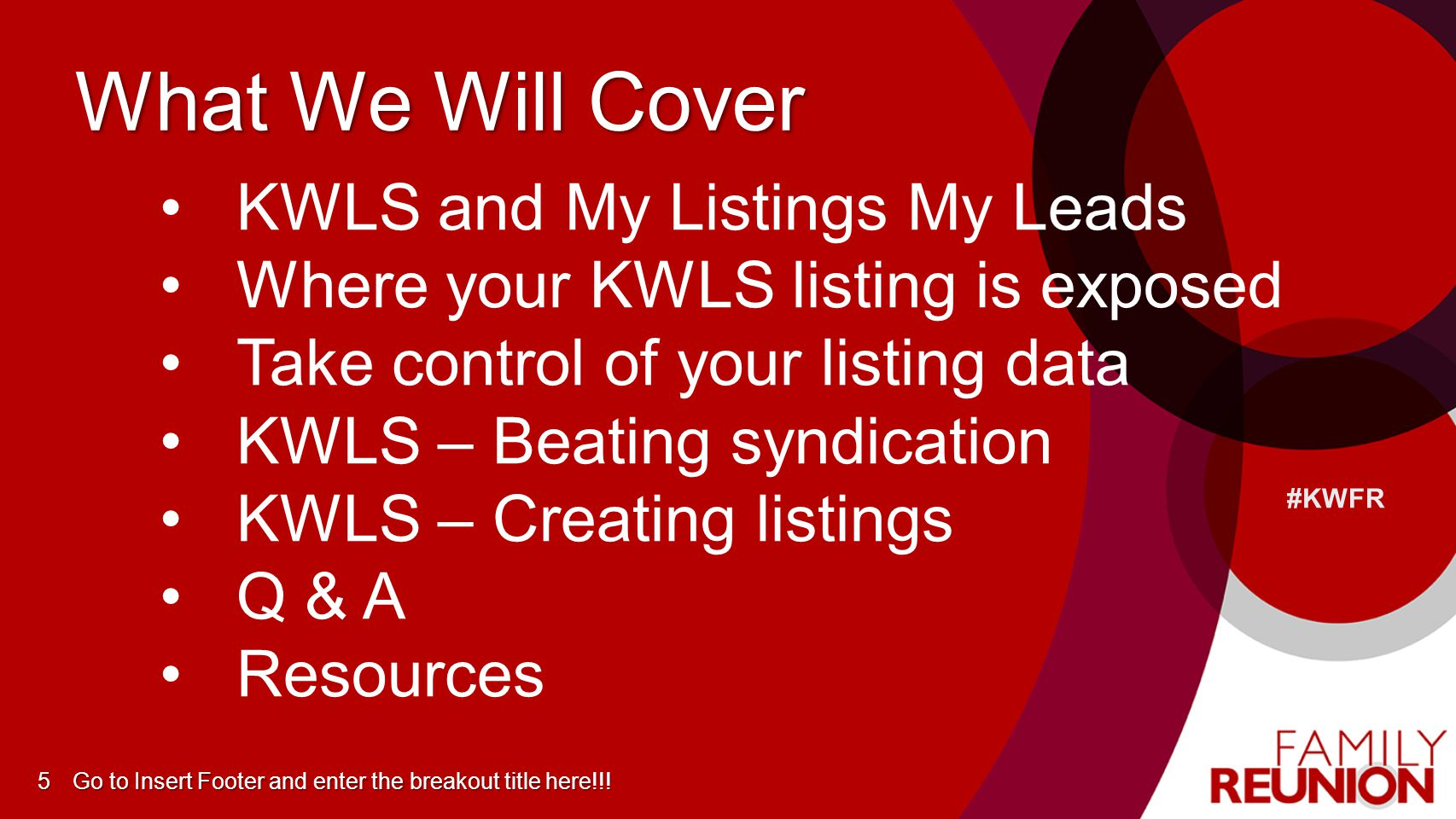 #KWFR What We Will Cover Go to Insert Footer and enter the breakout title here!!!5 KWLS and My Listings My Leads Where your KWLS listing is exposed Ta