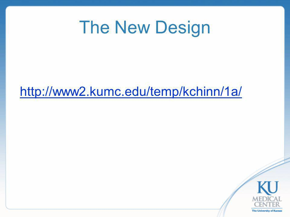 The New Design http://www2.kumc.edu/temp/kchinn/1a/