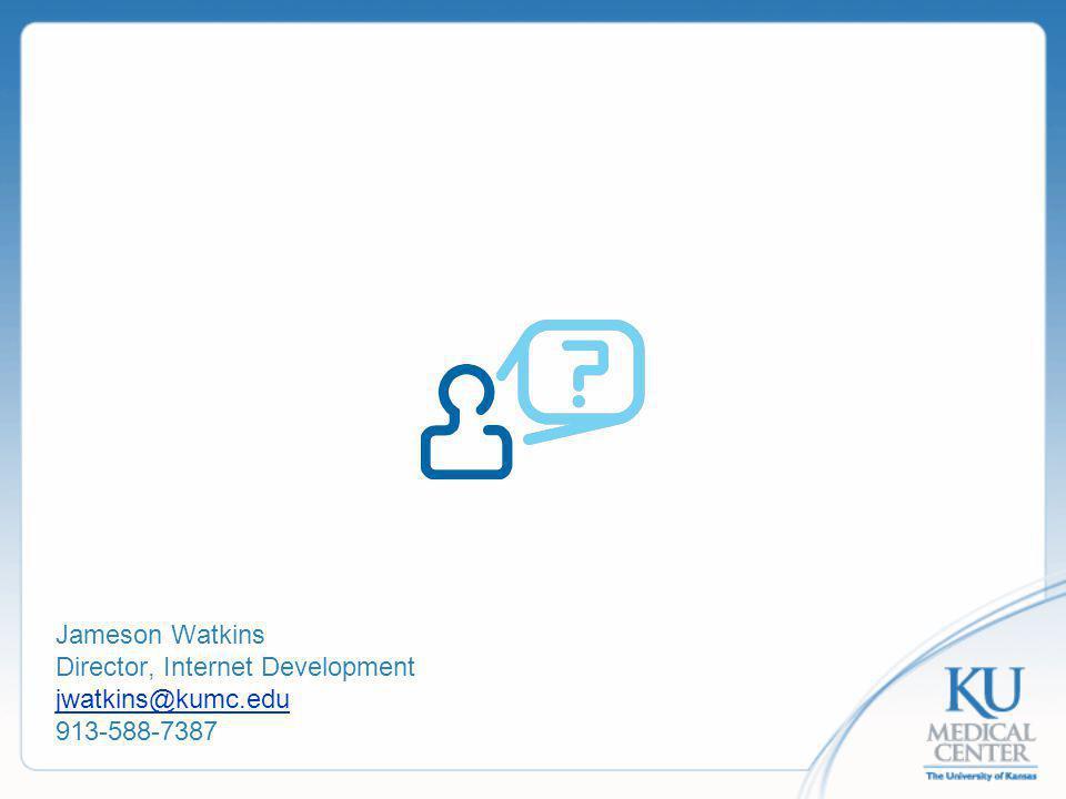 Jameson Watkins Director, Internet Development jwatkins@kumc.edu 913-588-7387 jwatkins@kumc.edu