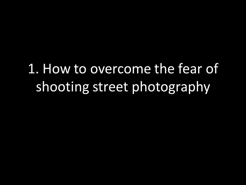 1. How to overcome the fear of shooting street photography