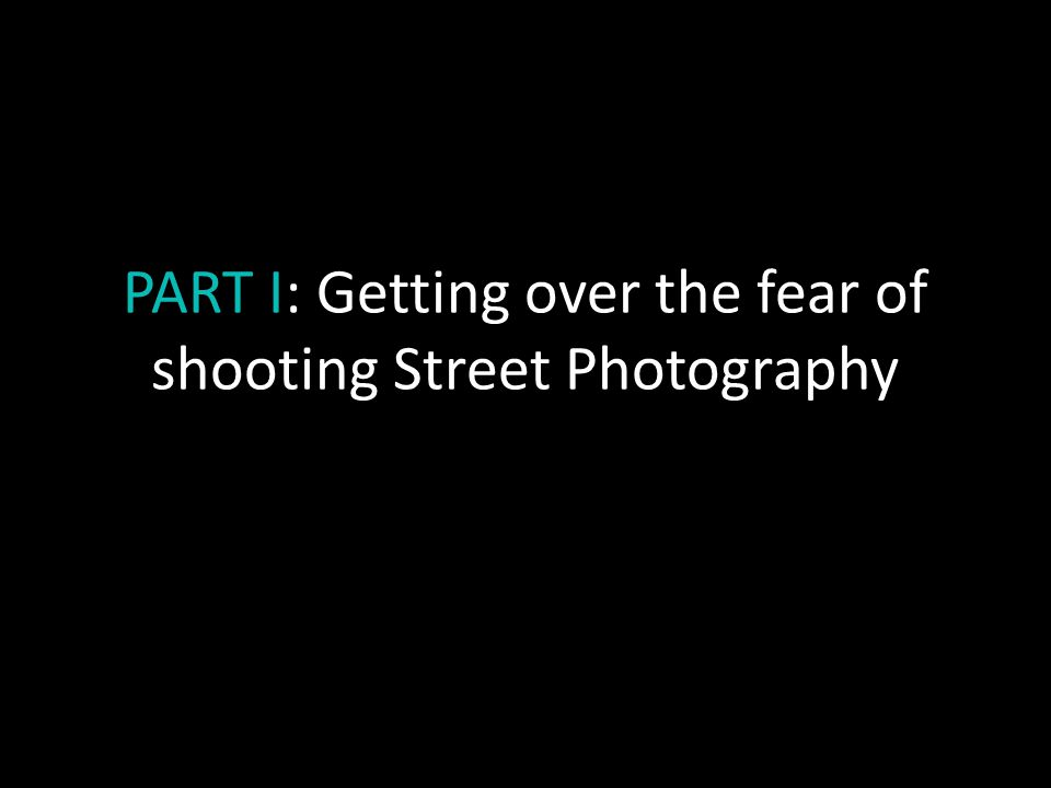 PART I: Getting over the fear of shooting Street Photography