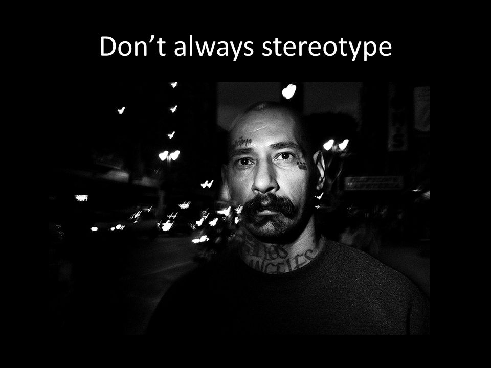 Dont always stereotype
