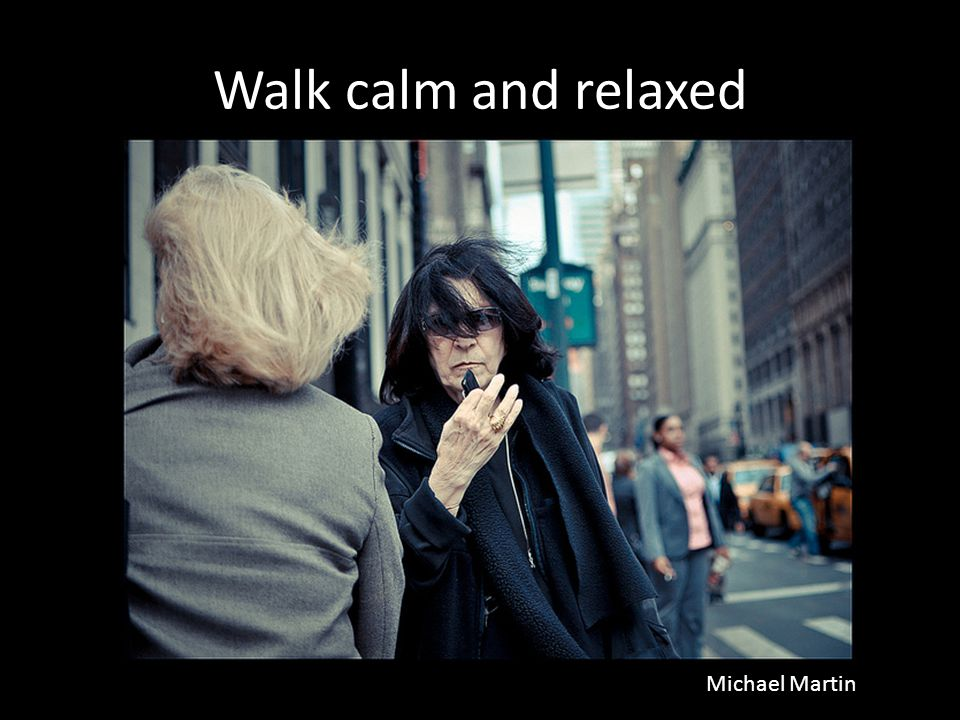 Walk calm and relaxed Michael Martin