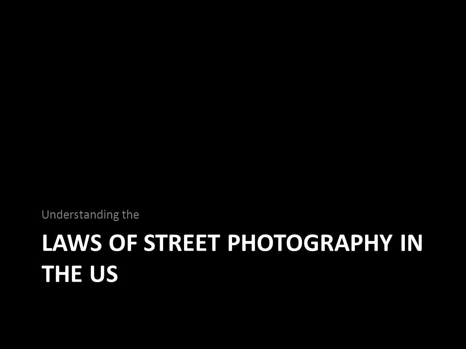 LAWS OF STREET PHOTOGRAPHY IN THE US Understanding the