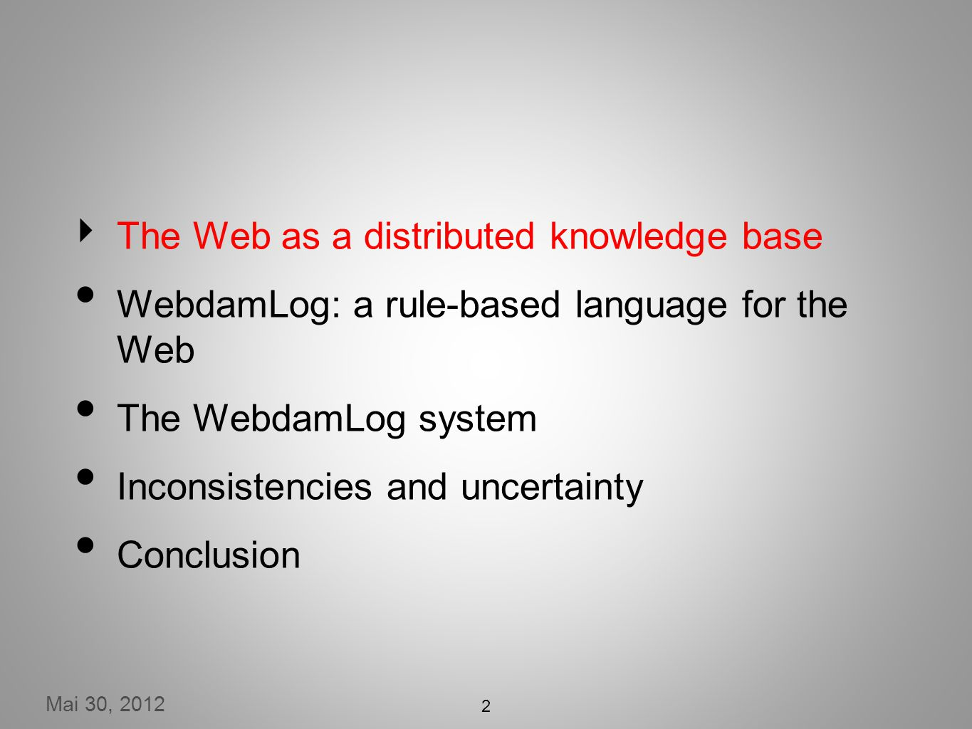 2 The Web as a distributed knowledge base WebdamLog: a rule-based language for the Web The WebdamLog system Inconsistencies and uncertainty Conclusion
