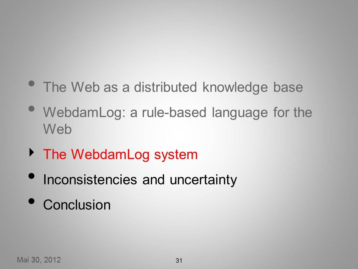 Mai 30, 2012 31 The Web as a distributed knowledge base WebdamLog: a rule-based language for the Web The WebdamLog system Inconsistencies and uncertainty Conclusion