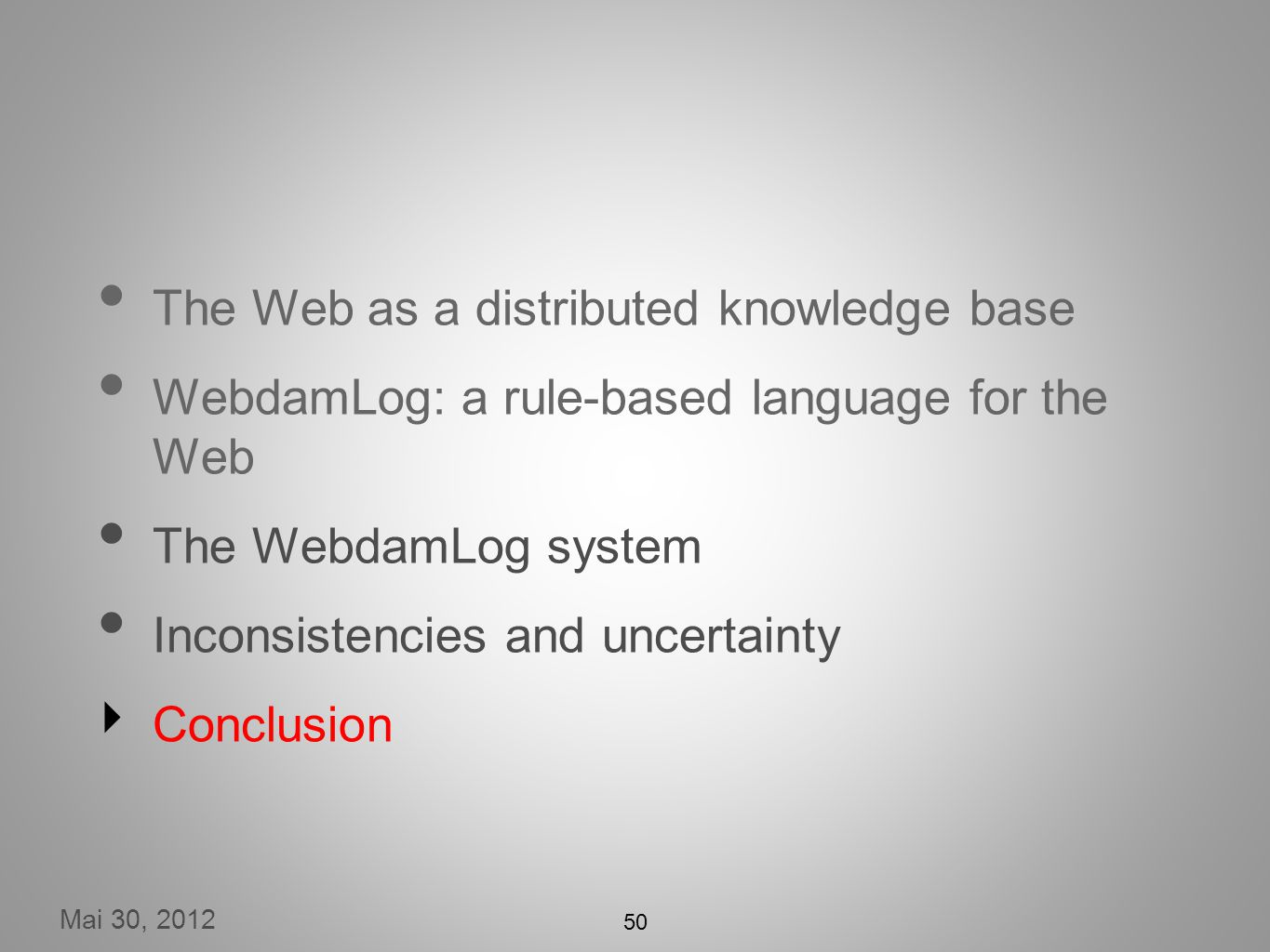 Mai 30, 2012 50 The Web as a distributed knowledge base WebdamLog: a rule-based language for the Web The WebdamLog system Inconsistencies and uncertainty Conclusion