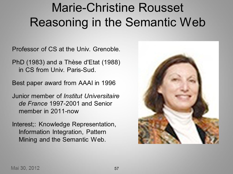 Mai 30, 2012 Marie-Christine Rousset Reasoning in the Semantic Web Professor of CS at the Univ.