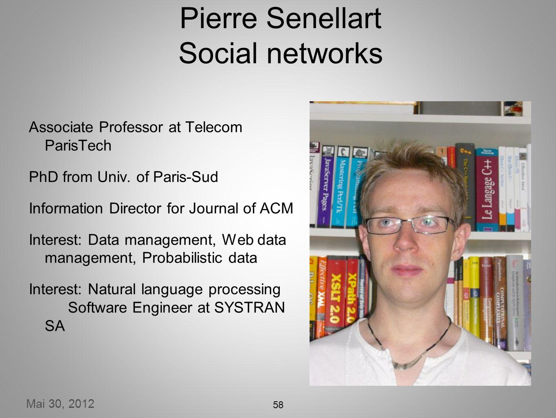 Mai 30, 2012 Pierre Senellart Social networks Associate Professor at Telecom ParisTech PhD from Univ.