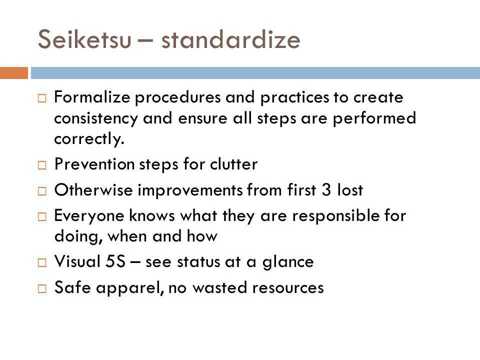 Seiketsu – standardize Formalize procedures and practices to create consistency and ensure all steps are performed correctly. Prevention steps for clu