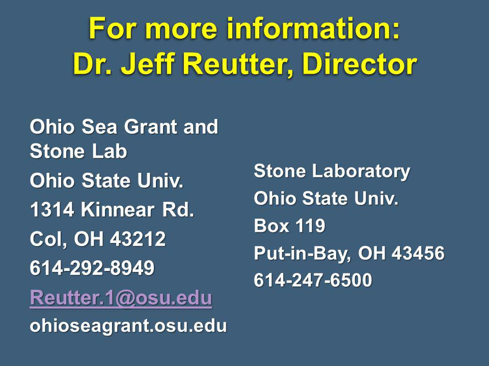 For more information: Dr. Jeff Reutter, Director Ohio Sea Grant and Stone Lab Ohio State Univ.