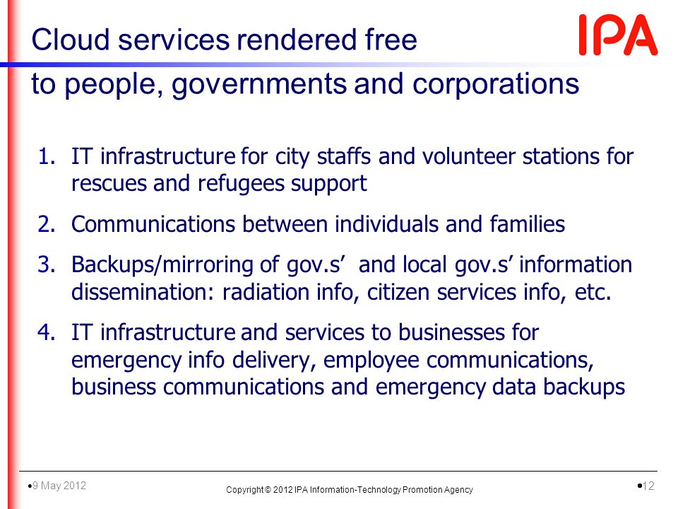 1.IT infrastructure for city staffs and volunteer stations for rescues and refugees support 2.Communications between individuals and families 3.Backup