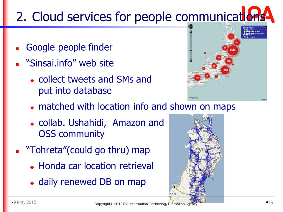 2.Cloud services for people communications n Google people finder n Sinsai.info web site u collect tweets and SMs and put into database u matched with location info and shown on maps u collab.