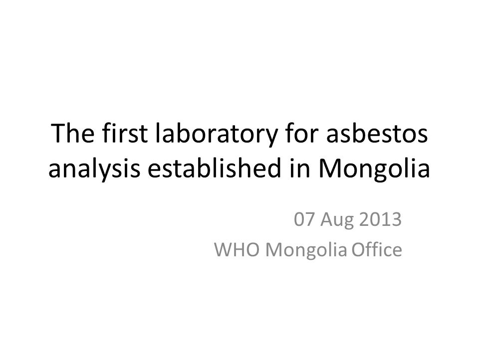 The first laboratory for asbestos analysis established in Mongolia 07 Aug 2013 WHO Mongolia Office