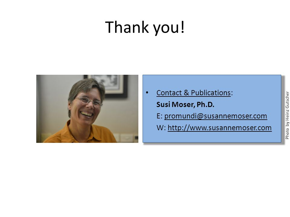 Thank you. Contact & Publications: Susi Moser, Ph.D.