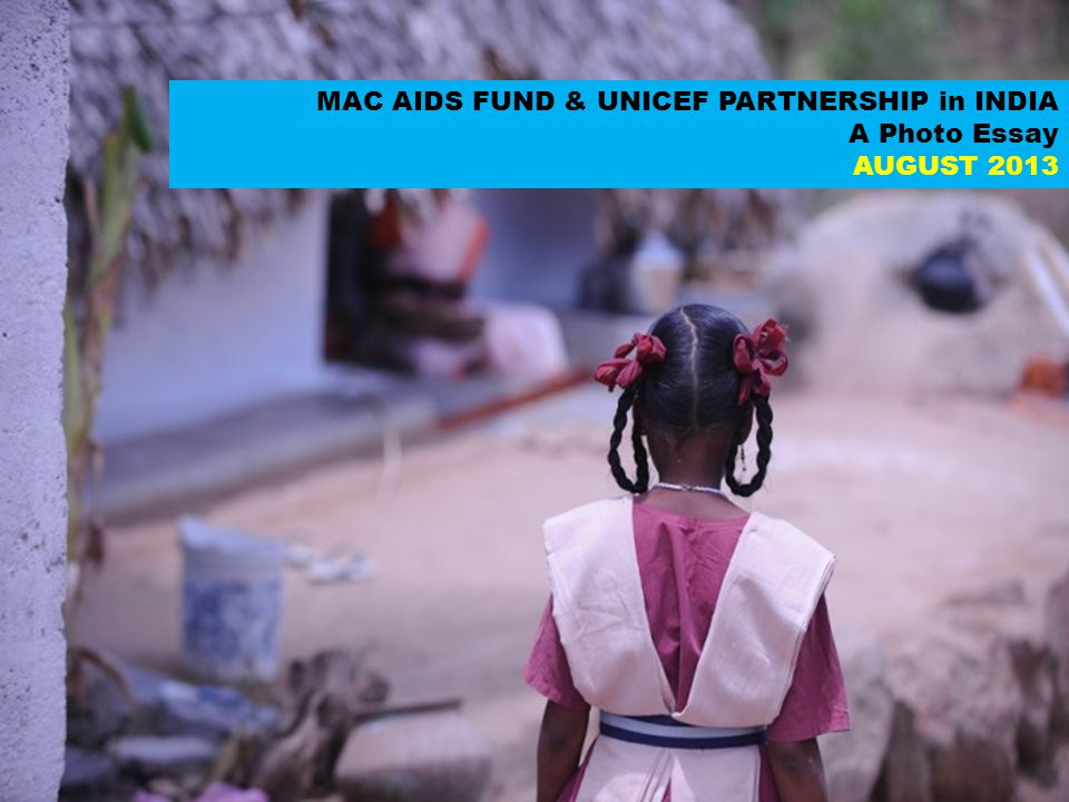 MAC AIDS FUND & UNICEF PARTNERSHIP in INDIA A Photo Essay AUGUST 2013