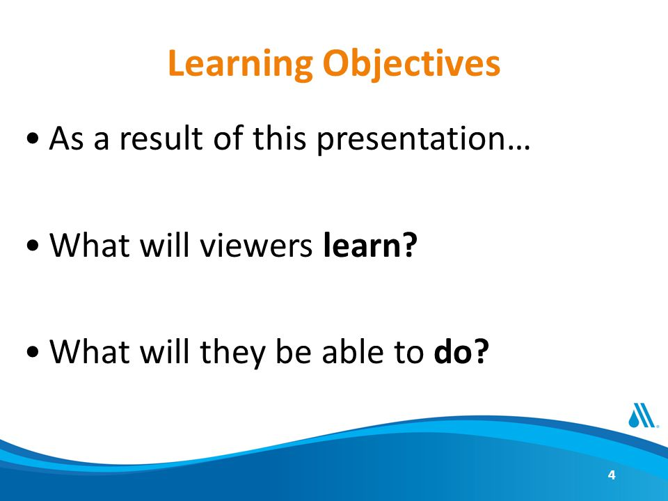 Learning Objectives As a result of this presentation… What will viewers learn? What will they be able to do? 4