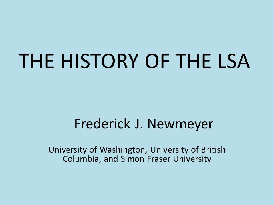 THE HISTORY OF THE LSA Frederick J. Newmeyer University of Washington, University of British Columbia, and Simon Fraser University