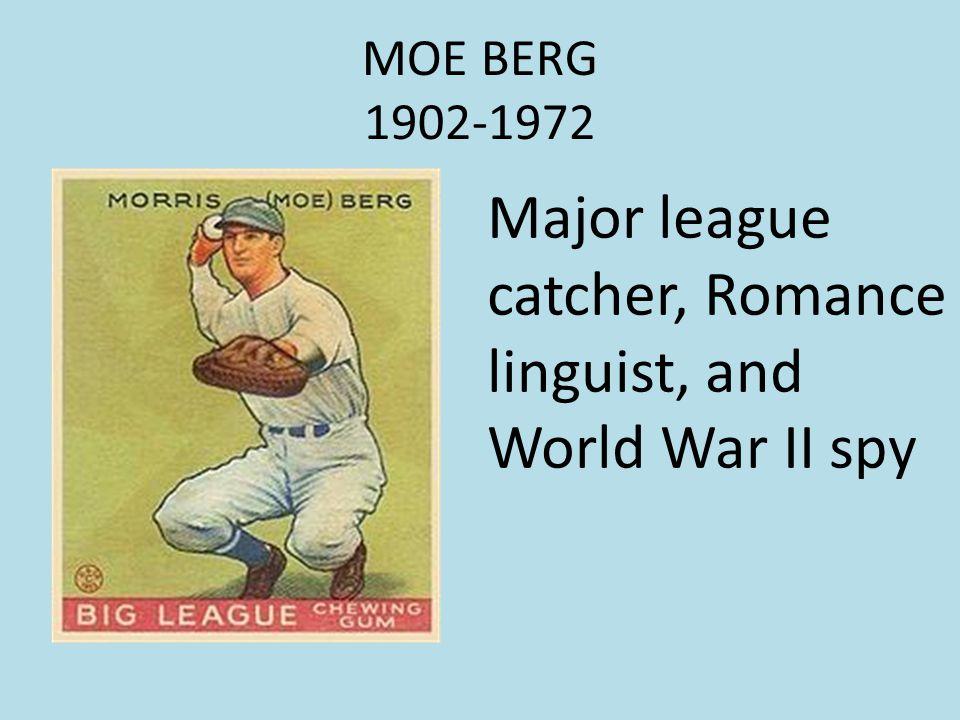 MOE BERG 1902-1972 Major league catcher, Romance linguist, and World War II spy