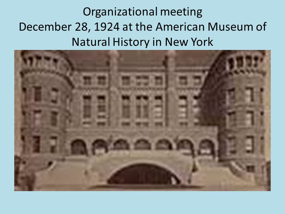 Organizational meeting December 28, 1924 at the American Museum of Natural History in New York