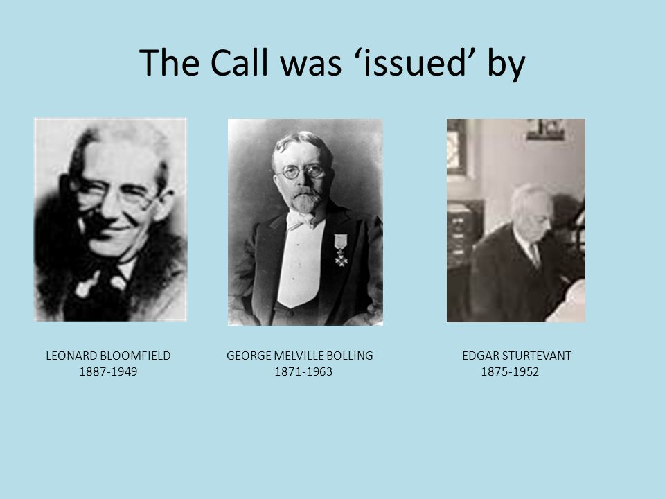 The Call was issued by LEONARD BLOOMFIELD GEORGE MELVILLE BOLLING EDGAR STURTEVANT 1887-1949 1871-1963 1875-1952