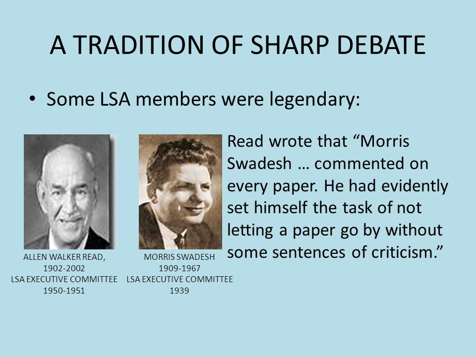 Some LSA members were legendary: ALLEN WALKER READ, 1902-2002 LSA EXECUTIVE COMMITTEE 1950-1951 Read wrote that Morris Swadesh … commented on every pa
