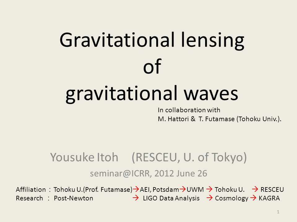 Gravitational lensing of gravitational waves Yousuke Itoh (RESCEU, U. of Tokyo) seminar@ICRR, 2012 June 26 TexPoint fonts used in EMF. Read the TexPoi