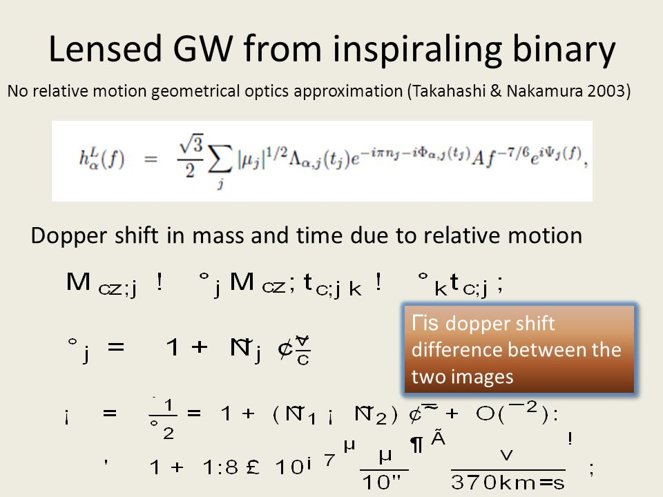 Lensed GW from inspiraling binary No relative motion geometrical optics approximation (Takahashi & Nakamura 2003) Dopper shift in mass and time due to