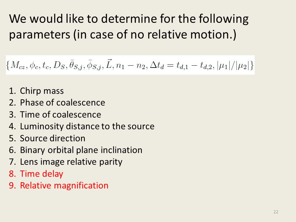 22 We would like to determine for the following parameters (in case of no relative motion.) 1.Chirp mass 2.Phase of coalescence 3.Time of coalescence