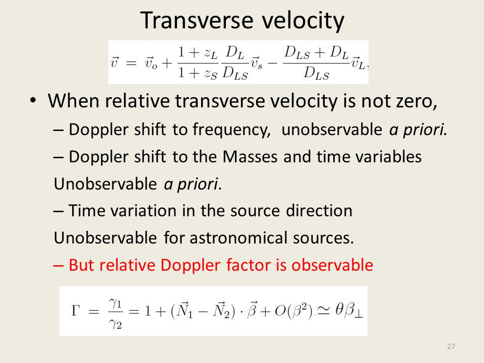 Transverse velocity When relative transverse velocity is not zero, – Doppler shift to frequency, unobservable a priori. – Doppler shift to the Masses