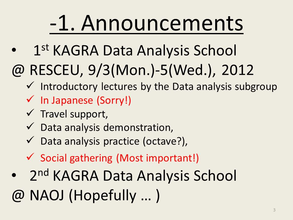 3 1 st KAGRA Data Analysis School @ RESCEU, 9/3(Mon.)-5(Wed.), 2012 Introductory lectures by the Data analysis subgroup In Japanese (Sorry!) Travel su