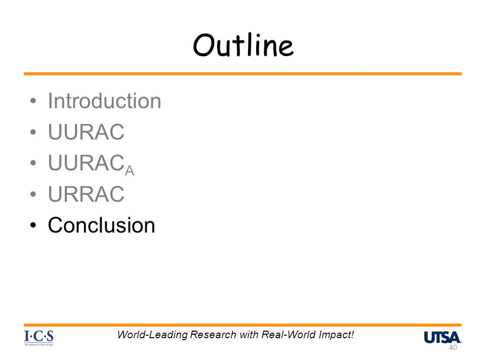 Outline Introduction UURAC UURAC A URRAC Conclusion 40 World-Leading Research with Real-World Impact!