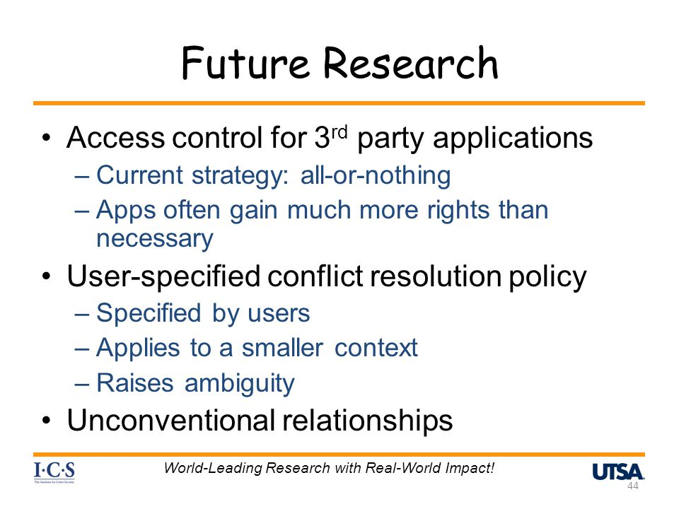 Future Research Access control for 3 rd party applications –Current strategy: all-or-nothing –Apps often gain much more rights than necessary User-spe