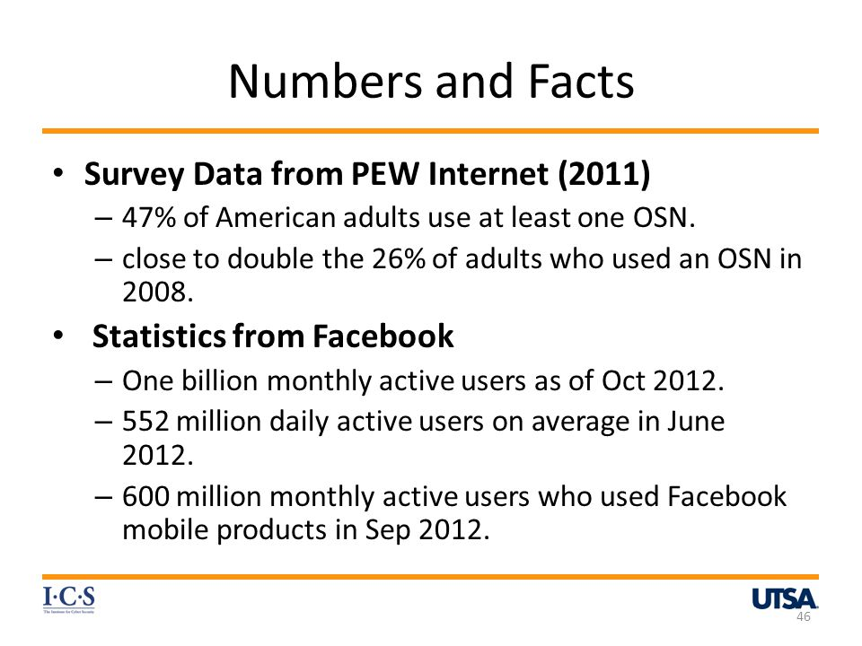 Numbers and Facts Survey Data from PEW Internet (2011) – 47% of American adults use at least one OSN.