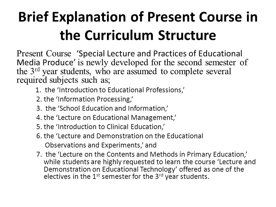 Brief Explanation of Present Course in the Curriculum Structure Present Course Special Lecture and Practices of Educational Media Produce is newly dev