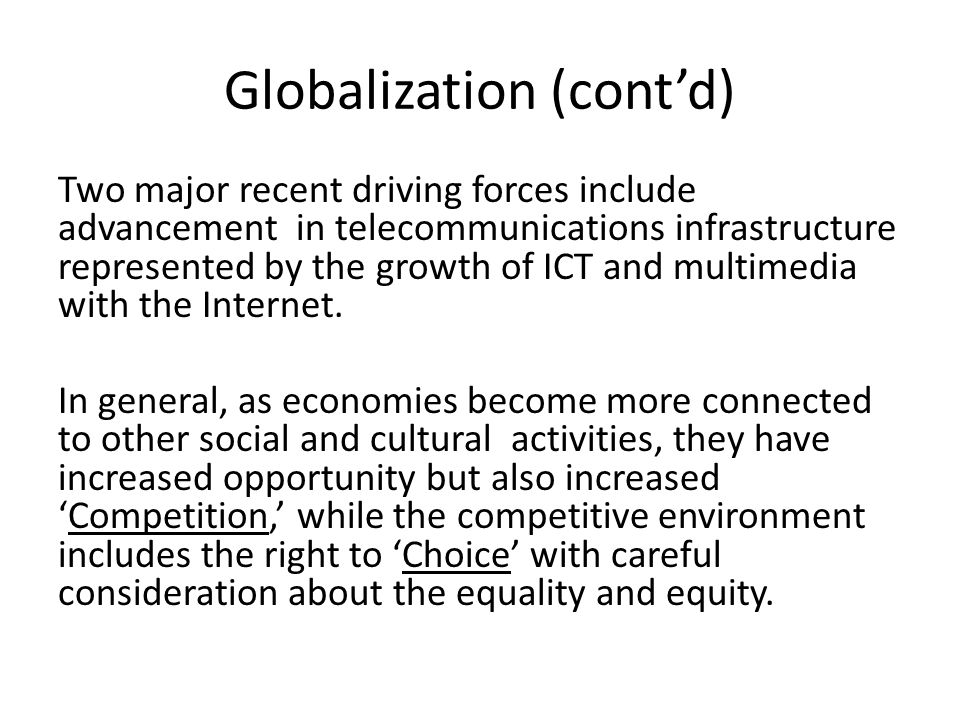 Globalization (contd) Two major recent driving forces include advancement in telecommunications infrastructure represented by the growth of ICT and mu