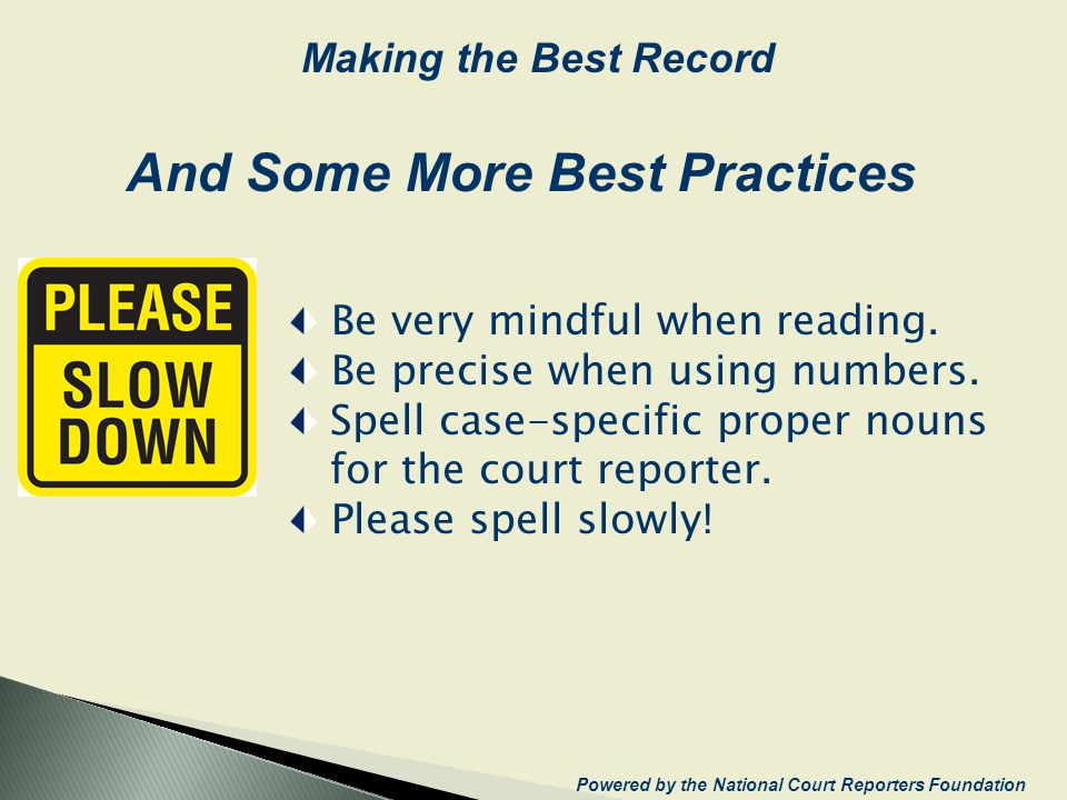 Be very mindful when reading. Be precise when using numbers. Spell case-specific proper nouns for the court reporter. Please spell slowly! And Some Mo
