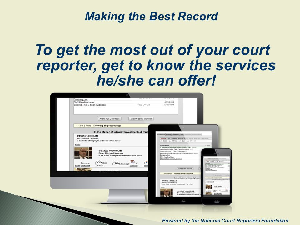 To get the most out of your court reporter, get to know the services he/she can offer! Powered by the National Court Reporters Foundation Making the B
