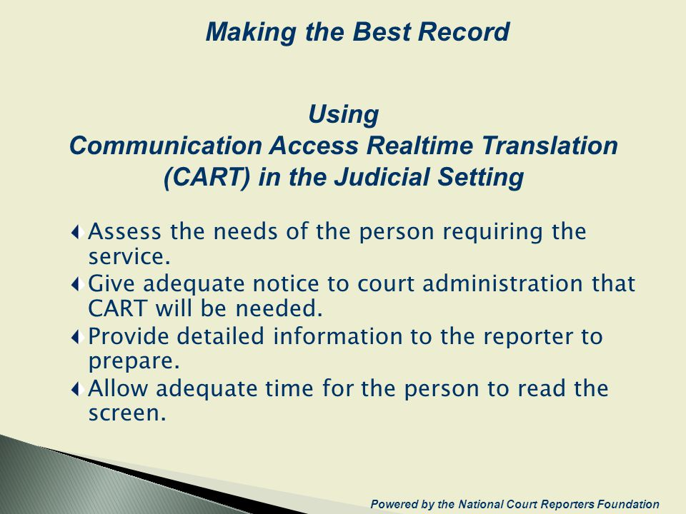 Using Communication Access Realtime Translation (CART) in the Judicial Setting Assess the needs of the person requiring the service. Give adequate not