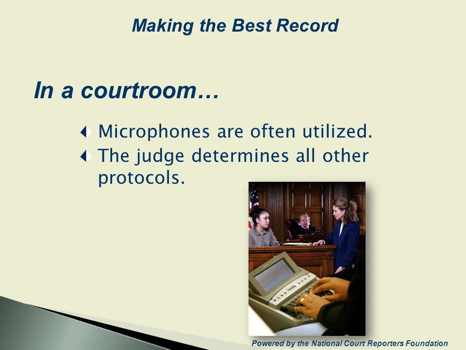 In a courtroom… Microphones are often utilized. The judge determines all other protocols. Powered by the National Court Reporters Foundation Making th