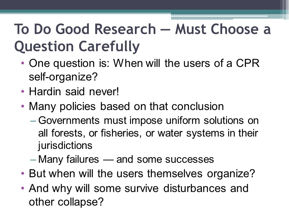 To Do Good Research Must Choose a Question Carefully One question is: When will the users of a CPR self-organize.