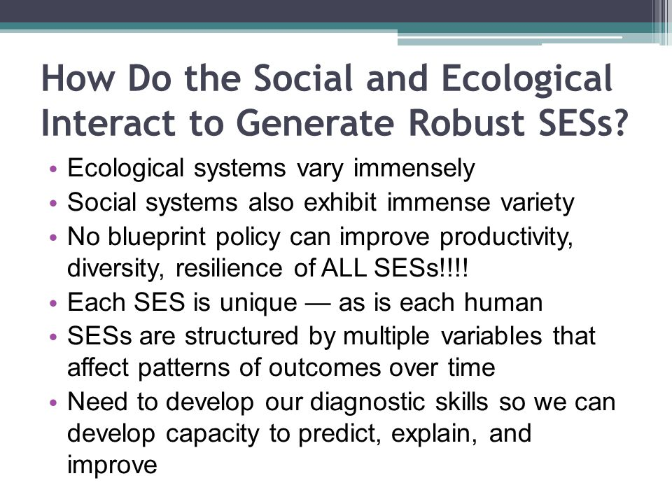 How Do the Social and Ecological Interact to Generate Robust SESs.