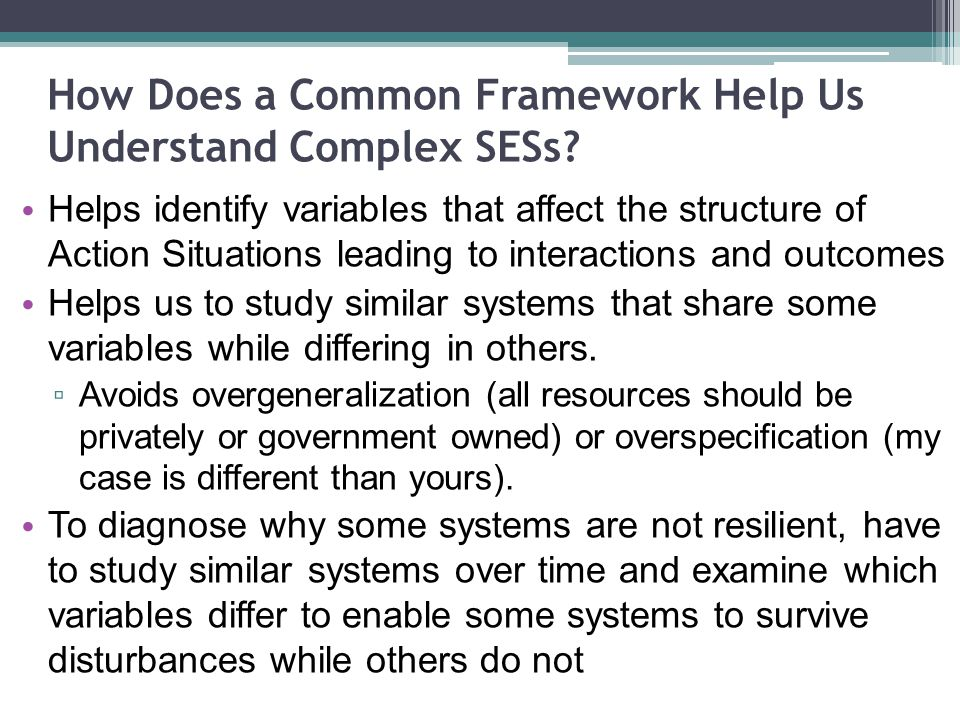 How Does a Common Framework Help Us Understand Complex SESs.