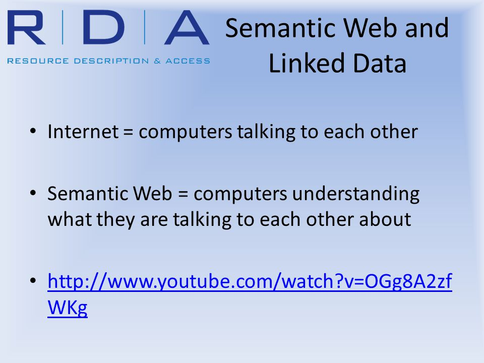 Semantic Web and Linked Data Internet = computers talking to each other Semantic Web = computers understanding what they are talking to each other about http://www.youtube.com/watch v=OGg8A2zf WKg http://www.youtube.com/watch v=OGg8A2zf WKg