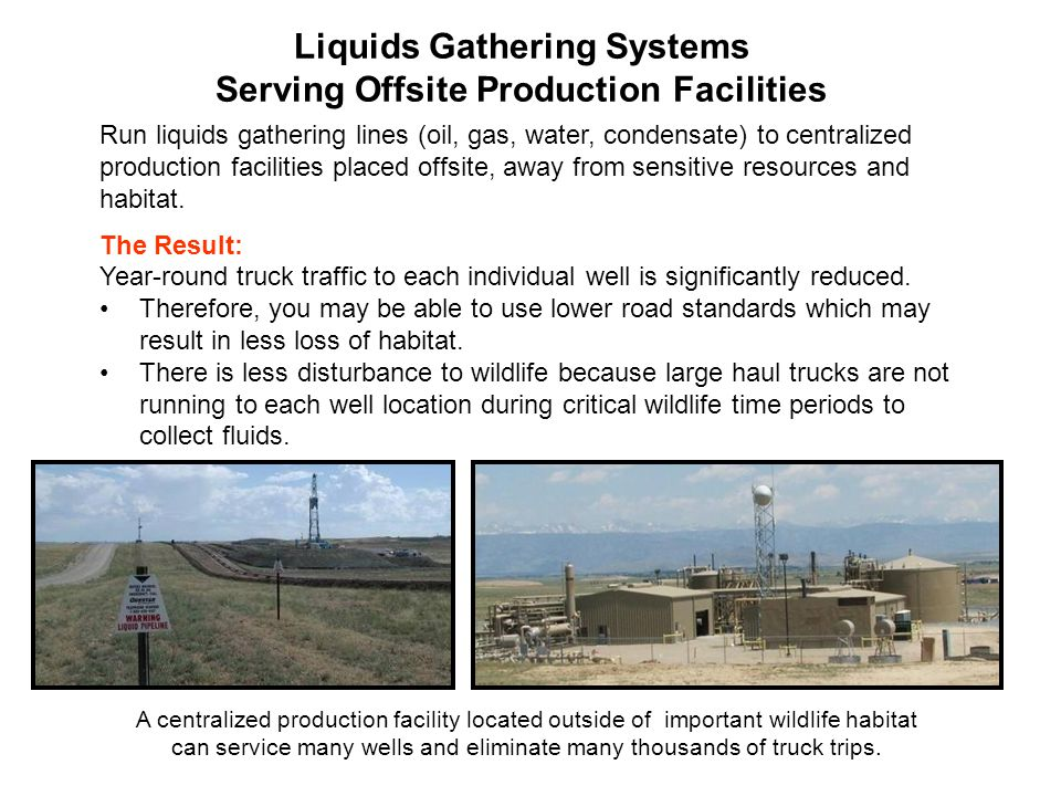 Liquids Gathering Systems Serving Offsite Production Facilities Run liquids gathering lines (oil, gas, water, condensate) to centralized production fa