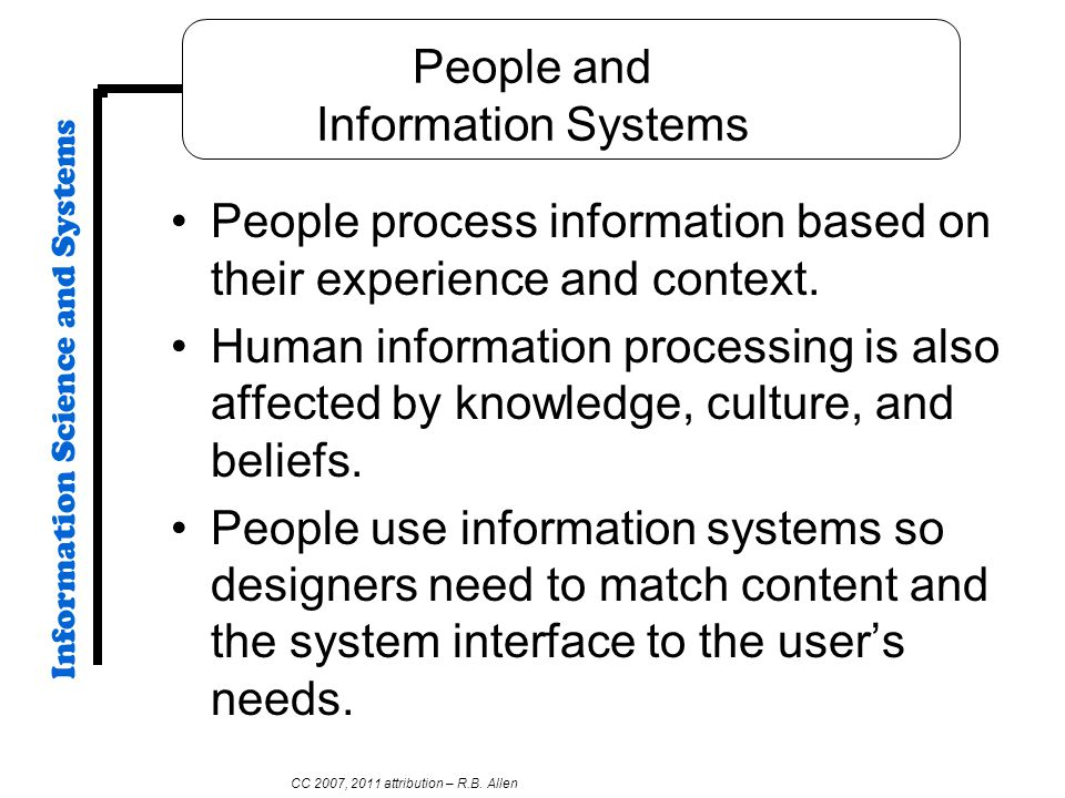 People and Information Systems People process information based on their experience and context. Human information processing is also affected by know